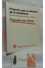 PROYECTO PARA LA REFORMA DE LA ENSEÑANZA. EDUCACIÓN INFANTIL, PRIMARIA, SECUNDARIA Y PROFESIONAL. PROPUESTA DE DEBATE.