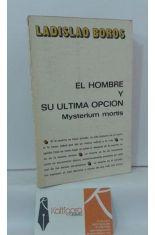 EL HOMBRE Y SU ÚLTIMA OPCIÓN. MYSTERIUM MORTIS