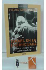 ISRAEL EN LA ENCRUCIJADA. CRÓNICAS E HISTORIA DE UN SUEÑO IMPERFECTO