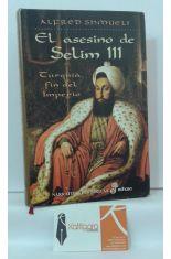 EL ASESINO DE SELIM III. TURQUÍA, FIN DEL IMPERIO