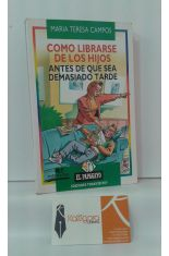 CÓMO LIBRARSE DE LOS HIJOS, ANTES DE QUE SEA DEMASIADO TARDE.