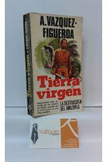 TIERRA VIRGEN. LA DESTRUCCIÓN DEL AMAZONAS