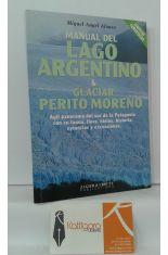 MANUAL DEL LAGO ARGENTINO Y GLACIAR PERITO MORENO. ÁGIL PANORAMA DE LA PATAGONIA CON SU FAUNA, FLORA, HIELOS, HISTORIA, ESTANCIAS Y EXCURSIONES.