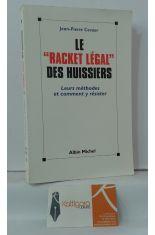 LE RACKET LÉGAL DES HUISSIERS. LEURS MÉTHODES ET COMMENT Y RÉSISTER