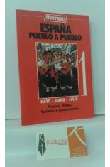 ESPAÑA PUEBLO A PUEBLO 1. MAYO - JUNIO - JULIO. FIESTAS, RUTAS, TURISMO Y GASTRONOMÍA