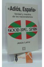 ADIÓS, ESPAÑA. VERDAD Y MENTIRA DE LOS NACIONALISMOS