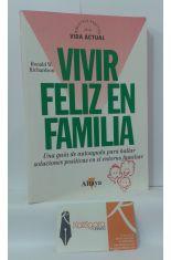 VIVIR FELIZ EN FAMILIA. UNA GUÍA DE AUTOAYUDA PARA HALLAR SOLUCIONES POSITIVAS EN EL ENTORNO FAMILIAR.