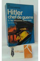HITLER CHEF DE GUERRE. 2, LES DÉSASTRES 1943-1945