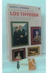 LA HISTORIA SECRETA DE LOS THYSSEN. EL ORIGEN DE UNA DE LAS FAMILIAS MÁS PODEROSAS DEL MUNDO