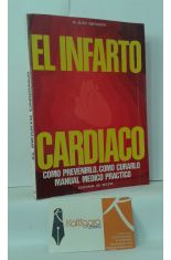 EL INFARTO CARDÍACO, CÓMO PREVENIRLO, CÓMO CURARLO. MANUAL MÉDICO PRÁCTICO