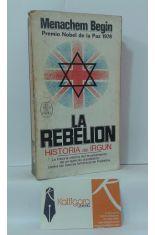 LA REBELIÓN. HISTORIA DEL IRGUN CONTRA LAS FUERZAS BRITÁNICAS EN PALESTINA
