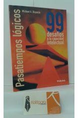 PASATIEMPOS LÓGICOS. 99 DESAFÍOS A LA CAPACIDAD INTELECTUAL