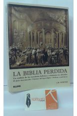 LA BIBLIA PERDIDA. UN ANÁLISIS DE LAS ESCRITURAS HEBREAS Y CRISTIANAS NO OFICIALES