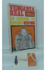 VENGANZA REAL. LA CORONA DE ESPAÑA 1829/1968, CON APÉNDICE 1966/1968
