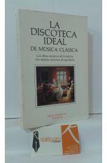 LA DISCOTECA IDEAL DE MÚSICA CLÁSICA. LAS OBRAS MAESTRAS DE LA MÚSICA, SUS MEJORES VERSIONES DISCOGRÁFICAS