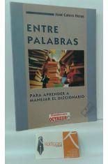 ENTRE PALABRAS. PARA APRENDER A MANEJAR EL DICCIONARIO