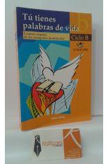 TÚ TIENES PALABRAS DE VIDA. CICLO B. LECTURAS CREYENTE DE LOS EVANGELIOS DOMINICALES.