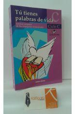 TÚ TIENES PALABRAS DE VIDA. CICLO C. LECTURAS CREYENTE DE LOS EVANGELIOS DOMINICALES.
