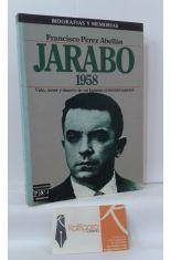 JARABO 1958. VIDA, AMOR Y MUERTE DE UN FAMOSO CRIMINAL ESPAÑOL