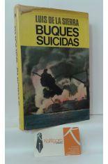 BUQUES SUICIDAS. LA HISTORIA DE LOS SUBMARINOS DE BOLSILLO, TORPEDOS HUMANOS Y BOTES EXPLOSIVOS EN EL SIGLO XX
