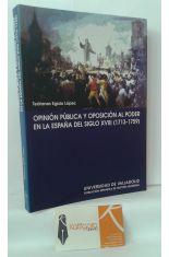 OPINIÓN PÚBLICA Y OPOSICIÓN AL PODER EN LA ESPAÑA DEL SIGLO XVIII (1713-1759)