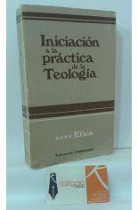 INICIACIÓN A LA PRÁCTICA DE LA TEOLOGÍA. 4, ÉTICA