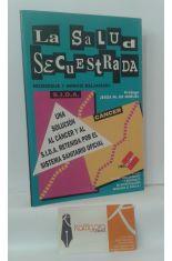 LA SALUD SECUESTRADA. UNA SOLUCIÓN AL CÁNCER Y AL S.I.D.A. RETENIDA POR EL SISTEMA SANITARIO OFICIAL