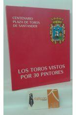 LOS TOROS VISTOS POR 30 PINTORES. CENTENARIO DE LA PLAZA DE TOROS DE SANTANDER