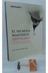 EL SECRETO MASÓNICO DESVELADO. POR FIN UN LIBRO QUE EXPLICA LA REALIDAD DE LA MASONERÍA DE FORMA CLARA Y SENCILLA