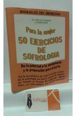 50 EJERCICIOS DE SOFROLOGÍA PARA LA MUJER. DE LA PUBERTAD A LA MENOPAUSIA Y LA PREPARACIÓN PARA EL PARTO