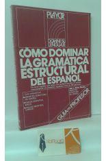 CÓMO DOMINAR LA GRAMÁTICA ESTRUCTURAL DEL ESPAÑOL. GUÍA DEL PROFESOR