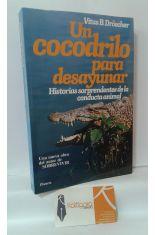 UN COCODRILO PARA DESAYUNAR. HISTORIAS SORPRENDENTES DE LA CONDUCTA ANIMAL