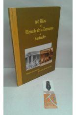 100 AÑOS DEL MERCADO DE LA ESPERANZA DE SANTANDER, HISTORIA DE UN MERCADO Y SU GENTE DURANTE CIEN AÑOS