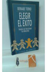ELEGIR EL ÉXITO. TRIUNFA SIN TRAICIONAR TUS PRINCIPIOS