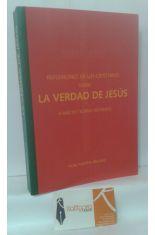 REFLEXIONES DE UN CRISTIANO SOBRE LA VERDAD DE JESÚS A RAÍZ DE TEORÍAS RECIENTES