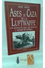 ASES DE CAZA DE LA LUFTWAFFE. LOS PILOTOS DE CAZA, SUS TÉCNICAS Y TÁCTICAS DE COMBATE