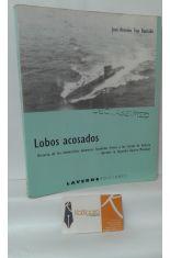 LOBOS ACOSADOS. HISTORIA DE LOS SUBMARINOS HUNDIDOS FRENTE A LAS COSTAS DE GALICIA DURANTE LA SEGUNDA GUERRA MUNDIAL