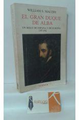 EL GRAN DUQUE DE ALBA, UN SIGLO DE ESPAÑA Y EUROPA 1507-1582