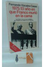 1975 EL AÑO EN QUE FRANCO MURIÓ EN LA CAMA