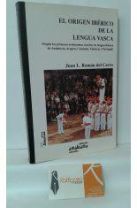 EL ORIGEN IBÉRICO DE LA LENGUA VASCA (SEGÚN LOS PRIMEROS TESTIMONIOS ESCRITOS EN LENGUA IBÉRICA DE ANDALUCÍA, ARAGÓN, CATALUÑA, VALENCIA Y PORTUGAL)