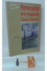 PERSECUCIÓN EN LA RETAGUARDIA. CATALUÑA 1936-1939