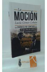 LA MOCIÓN. LA CRÓNICA NO CONTADA DE LOS DIEZ DÍAS QUE CAMBIARON LA HISTORIA DE ESPAÑA