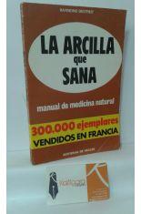 LA ARCILLA QUE SANA. MANUAL DE MEDICINA NATURAL