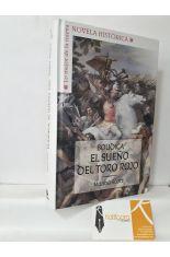 EL SUEÑO DEL TORO ROJO. BOUDICA, REINA GUERRERA DE LOS CELTAS