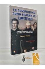 LA CONSTITUCIÓN COMO SISTEMA DE LIBERTAD. FUNDAMENTOS POLÍTICO-JURÍDICOS DE LA REPÚBLICA CONSTITUCIONAL