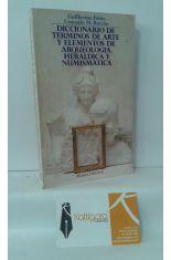DICCIONARIO DE TÉRMINOS DE ARTE Y ELEMENTOS DE ARQUEOLOGÍA, HERÁLDICA Y NUMISMÁTICA