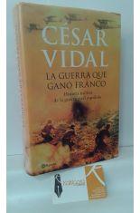 LA GUERRA QUE GANÓ FRANCO. HISTORIA MILITAR DE LA GUERRA CIVIL ESPAÑOLA
