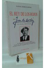 EL REY DE LOS ROJOS. DON JUAN DE BORBÓN, UNA FIGURA TERGIVERSADA