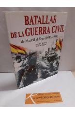 BATALLAS DE LA GUERRA CIVIL DE MADRID AL EBRO (1936-1939)