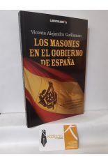 LOS MASONES EN EL GOBIERNO DE ESPAÑA. LA BELICOSA HISTORIA DE LA MASONERÍA ESPAÑOLA Y SUS REPETIDOS ASALTOS AL PODER